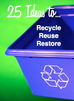 ideas for recycling reusing restoring