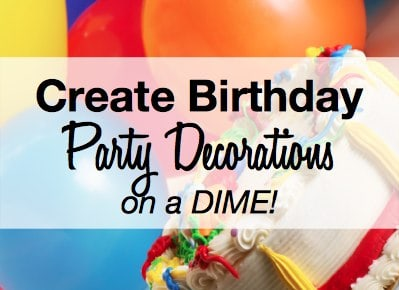 Save Money on Birthday Party Decorations