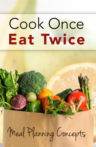 Save time and money with the Cook Once, Eat Twice menu planning concept!