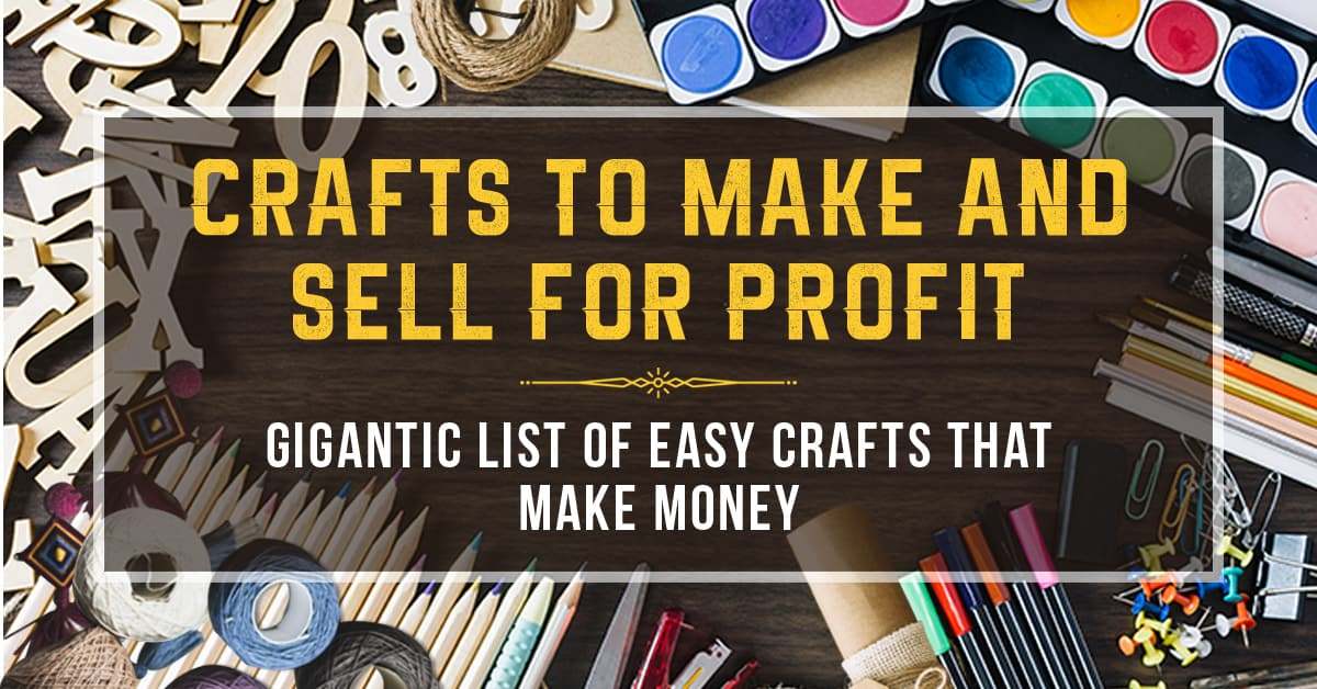 Crafts To Make And Sell For Profit 200 Craft Ideas